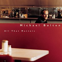 Michael Bolton – All That Matters