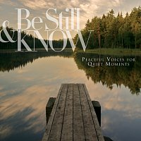 Různí interpreti – Be Still & Know: Peaceful Voices For Quiet Moments
