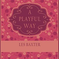 Les Baxter – A Playful Way