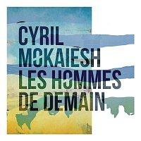Cyril Mokaiesh – Les hommes de demain