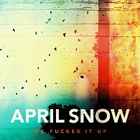 April Snow – We Fucked It Up