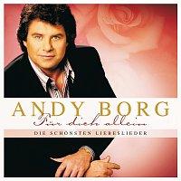 Andy Borg – Fur Dich allein - Die schonsten Liebeslieder