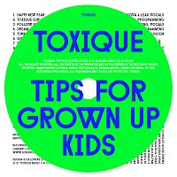 Toxique – Tips For Grown Up Kids