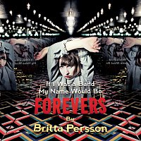 Britta Persson – If I Was a Band My Name Would Be Forevers