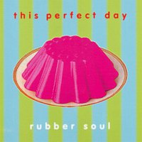 This Perfect Day – Rubber Soul