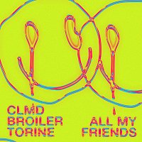 CLMD, Broiler, Torine – All My Friends