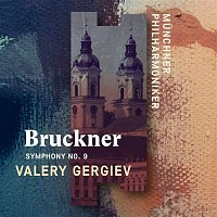 Munchner Philharmoniker & Valery Gergiev – Bruckner: Symphony No. 9 (Live)