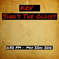 KRV – Sings The Oldies - 6:30 PM - May 22nd 2016