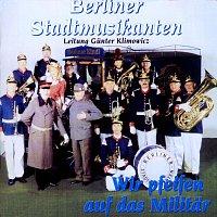 Berliner Stadtmusikanten – Wir pfeifen auf das Militär