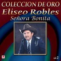Eliseo Robles y los Bárbaros del Norte – Colección De Oro, Vol. 1: Senora Bonita