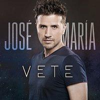 José María – Vete
