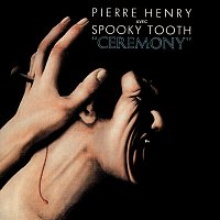 Pierre Henry, Spooky Tooth – Ceremony