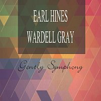 Earl Hines And His Orchestra, Wardell Gray Quartet – Gently Symphony