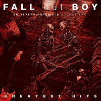Fall Out Boy – Believers Never Die [Volume Two]