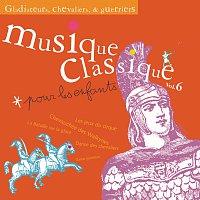 Různí interpreti – Musique classique pour les enfants 6-Gladiateurs, chevaliers et guerriers