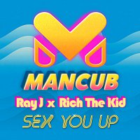 ManCub, Ray J, Rich The Kid – Sex You Up [ManCub x Ray J]