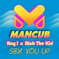 ManCub, Ray J, Rich The Kid – Sex You Up [ManCub x Ray J]