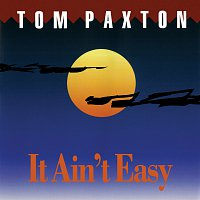 Tom Paxton – It Ain't Easy