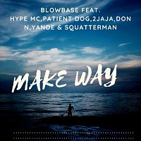 Blowbase, Hype Mc, 2jaja, Patient Dog, Don N, Yande, Squatterman – Make Way (feat. Hype Mc , 2jaja , Patient Dog , Don N , Yande & Squatterman)