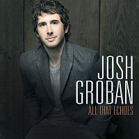 Josh Groban – All That Echoes (Deluxe)