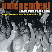 Various Artists.. – Independent Jamaica: Songs of Freedom from the Treasure Isle