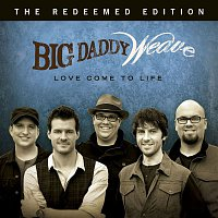 Big Daddy Weave – Love Come To Life: The Redeemed Edition