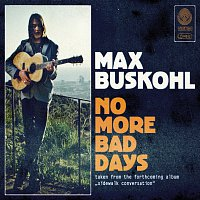 Max Buskohl – No More Bad Days
