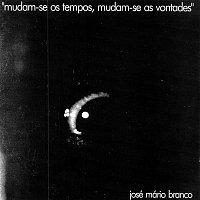 José Mário Branco – Mudam-se Os Tempos Mudam-se As Vontades