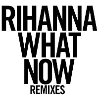 What Now [Remixes]