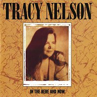 Tracy Nelson – In The Here And Now