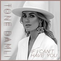 Tone Damli – If I Can't Have You