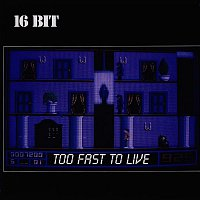 16bit – Too Fast To Live