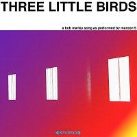 Maroon 5 – Three Little Birds
