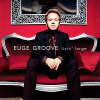 Euge Groove – Livin' Large