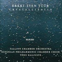 Estonian Philharmonic Chamber Choir, Tallin Chamber Orchestra, Tonu Kaljuste – Tuur: Crystallisatio
