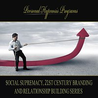 Personal Hypnosis Programs – Social Supremacy, 21st Century Branding And Relationship Building Series