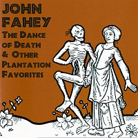 John Fahey – The Dance Of Death & Other Plantation Favorites