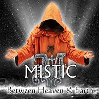 Mistic – Between Heaven & Earth