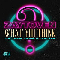 Zaytoven, Ty Dolla $ign, Jeremih, OJ Da Juiceman – What You Think