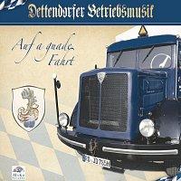 Dettendorfer Betriebsmusik – Auf a guade Fahrt