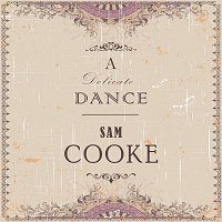 Sam Cooke – A Delicate Dance