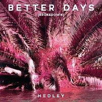 Hedley – Better Days [Brokedown]
