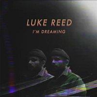 Luke Reed – I'm Dreaming