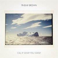 Findlay Brown – Call It What You Want