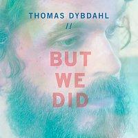 Thomas Dybdahl – But We Did