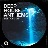 Various  Artists – Deep House Anthems: Best of 2019 (Presented by Spinnin' Records)