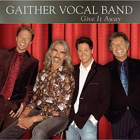 Gaither Vocal Band – Give It Away