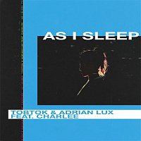 Tobtok, Adrian Lux, Charlee – As I Sleep (feat. Charlee)