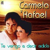 Carmela y Rafael – Te Vengo A Decir Adiós