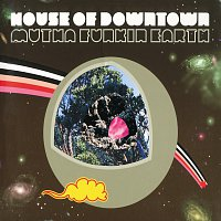 House Of Downtown – Mutha Funkin Earth